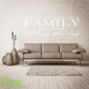 FRIENDS ARE THE FAMILY WE FIND WALL STICKER