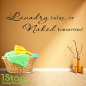 LAUNDRY TODAY OR NAKED TOMORROW WALL STICKER QUOTE - LOVE WALL ART DECAL X329
