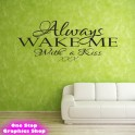 ALWAYS WAKE ME WITH A KISS WALL ART QUOTE STICKER - LOVE DECAL ALWAYS KISS X14