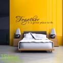 TOGETHER IS A GREAT PLACE TO BE WALL STICKER