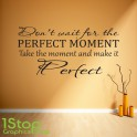 PERFECT MOMENT WALL STICKER