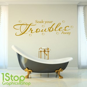 SOAK YOUR TROUBLES AWAY WALL STICKER